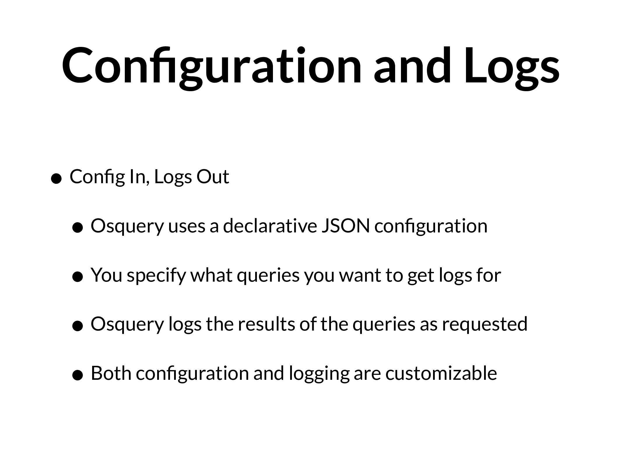Configuration and Logs • Config In, Logs Out • Os...