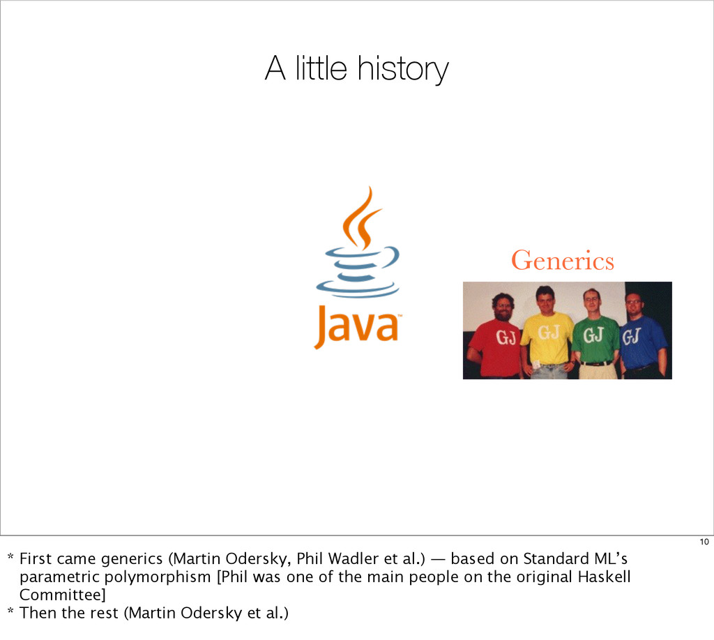 A little history Generics 10 * First came gener...