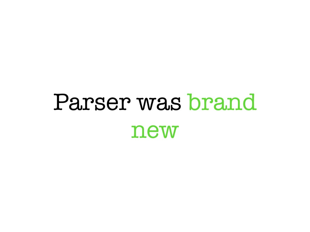 Parser was brand new