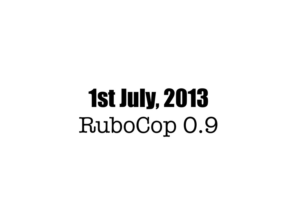 1st July, 2013 RuboCop 0.9