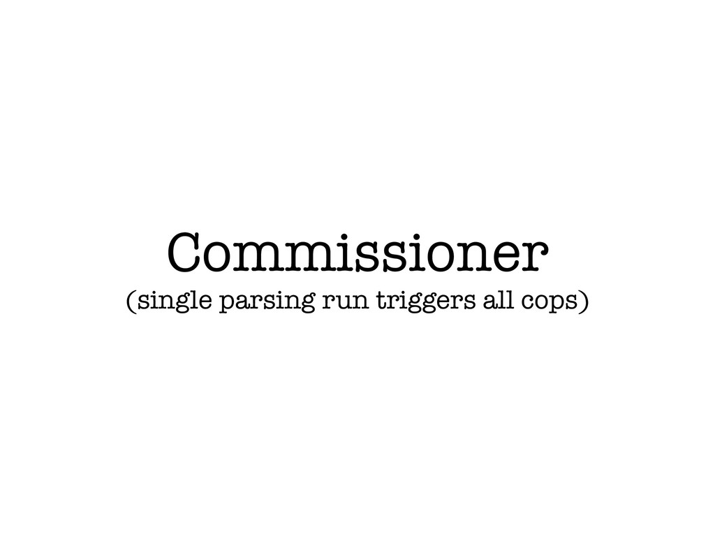 Commissioner (single parsing run triggers all c...
