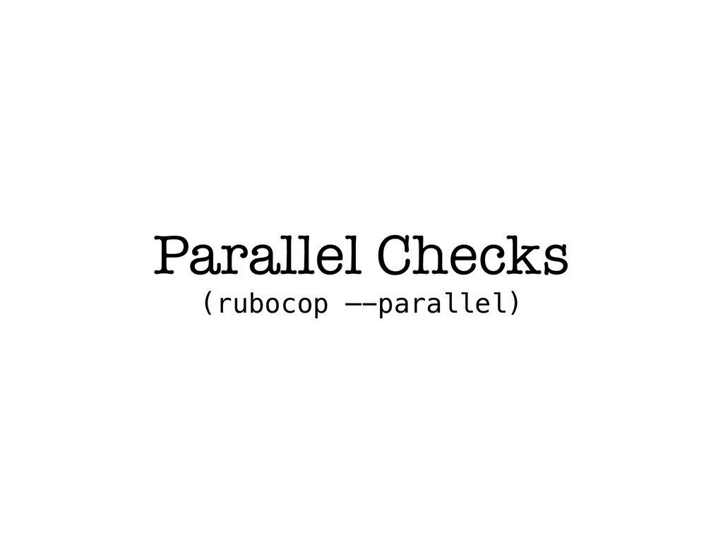 Parallel Checks (rubocop —-parallel)