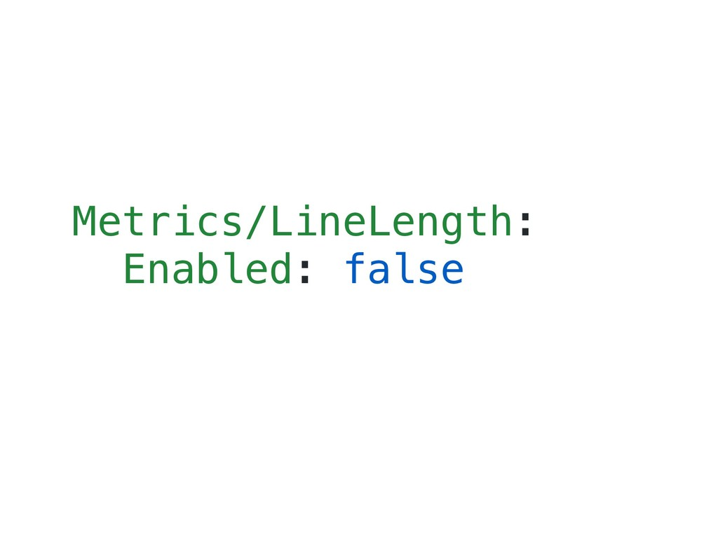 Metrics/LineLength: Enabled: false