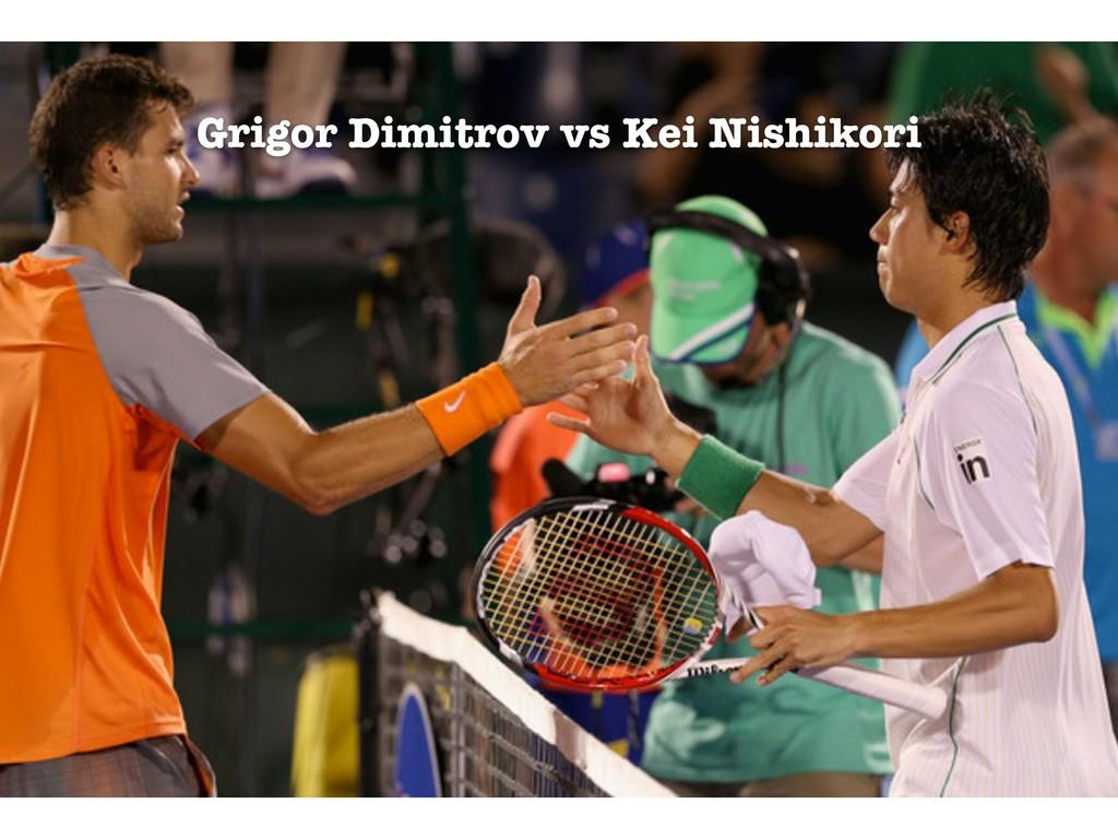 Grigor Dimitrov vs Kei Nishikori