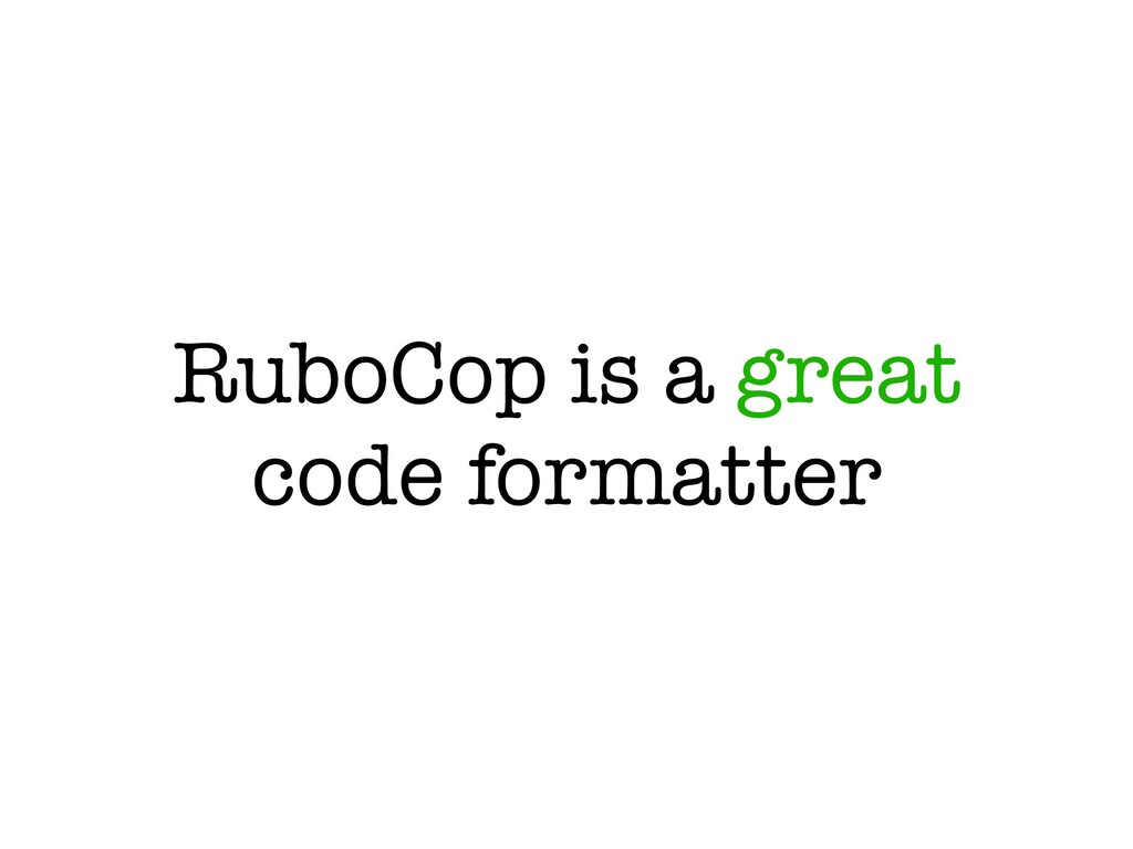 RuboCop is a great code formatter