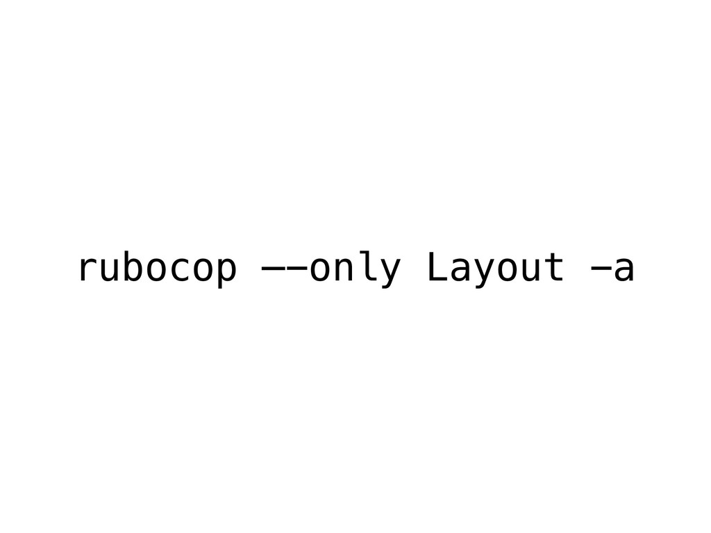 rubocop —-only Layout -a