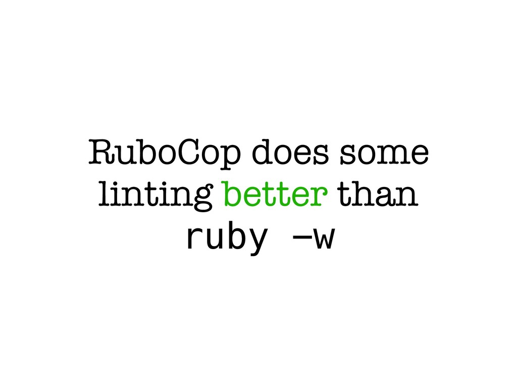 RuboCop does some linting better than ruby -w