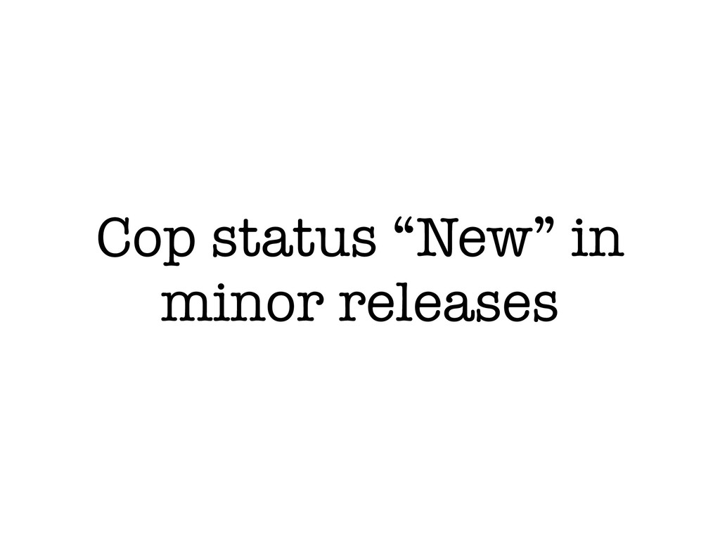 "Cop status ""New"" in minor releases"