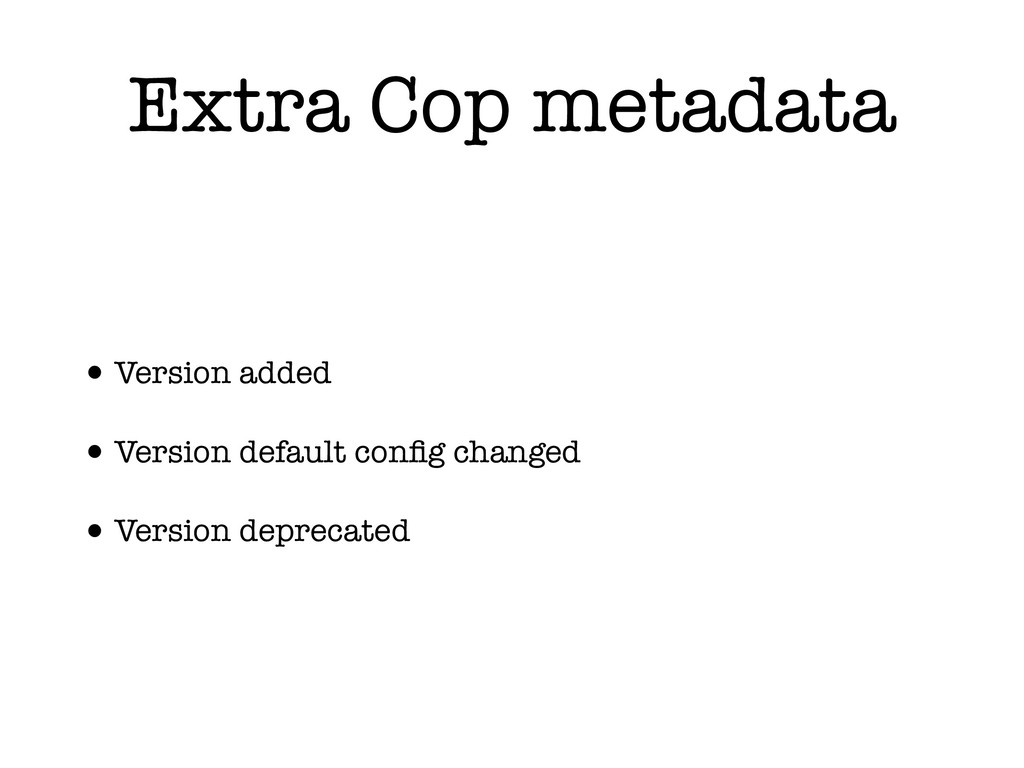 Extra Cop metadata •Version added •Version defa...
