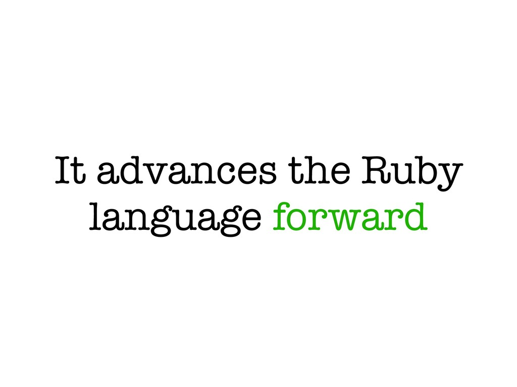 It advances the Ruby language forward