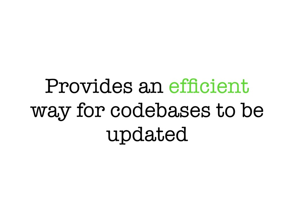 Provides an efficient way for codebases to be up...