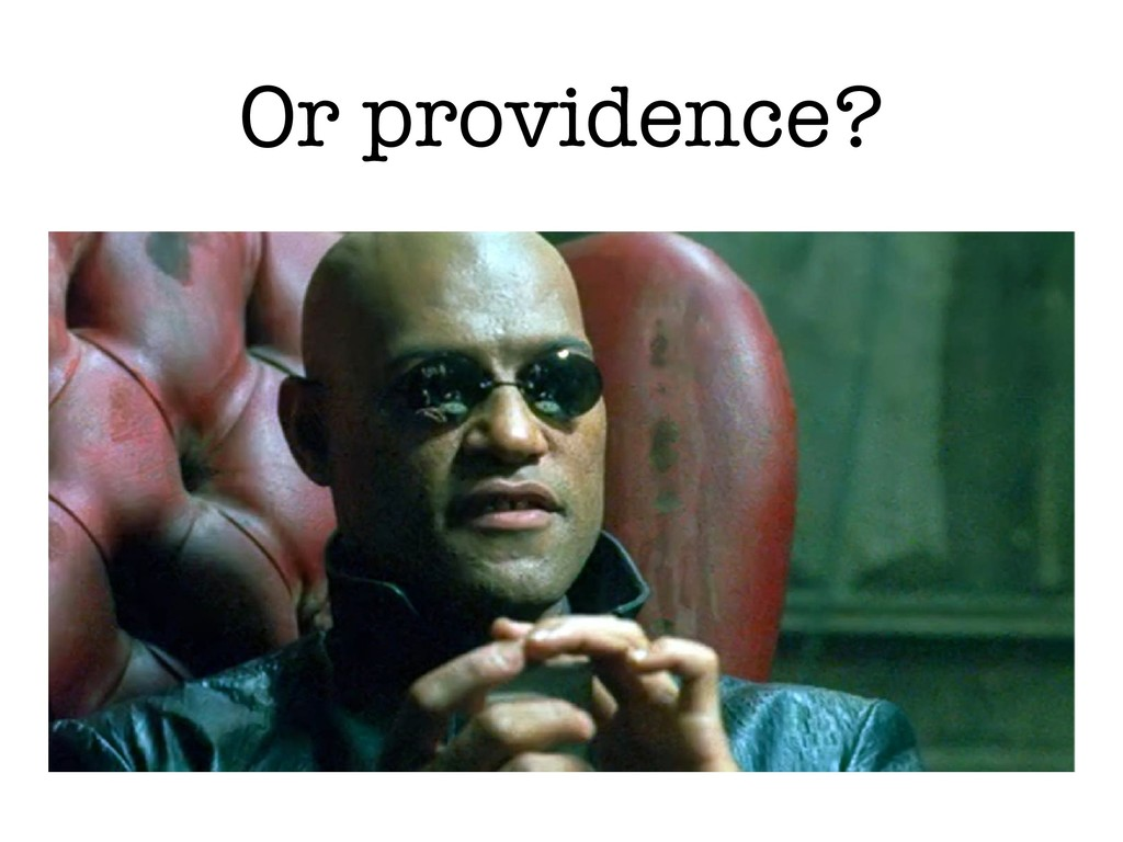 Or providence?
