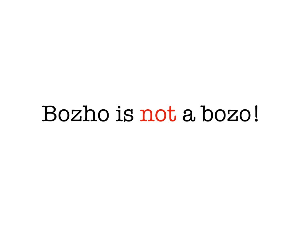 Bozho is not a bozo!
