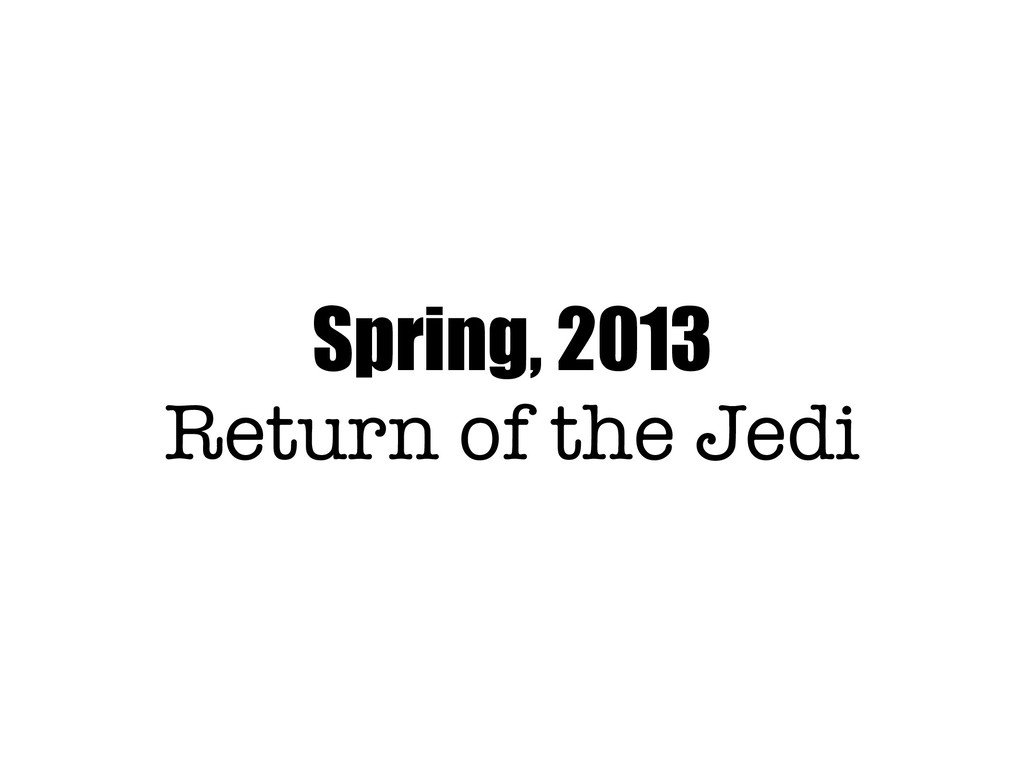 Spring, 2013 Return of the Jedi