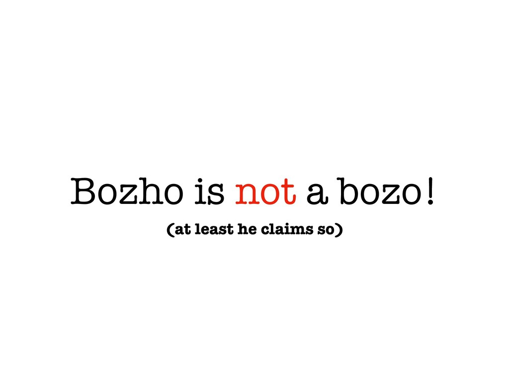Bozho is not a bozo! (at least he claims so)