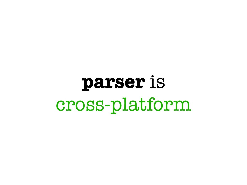 parser is cross-platform