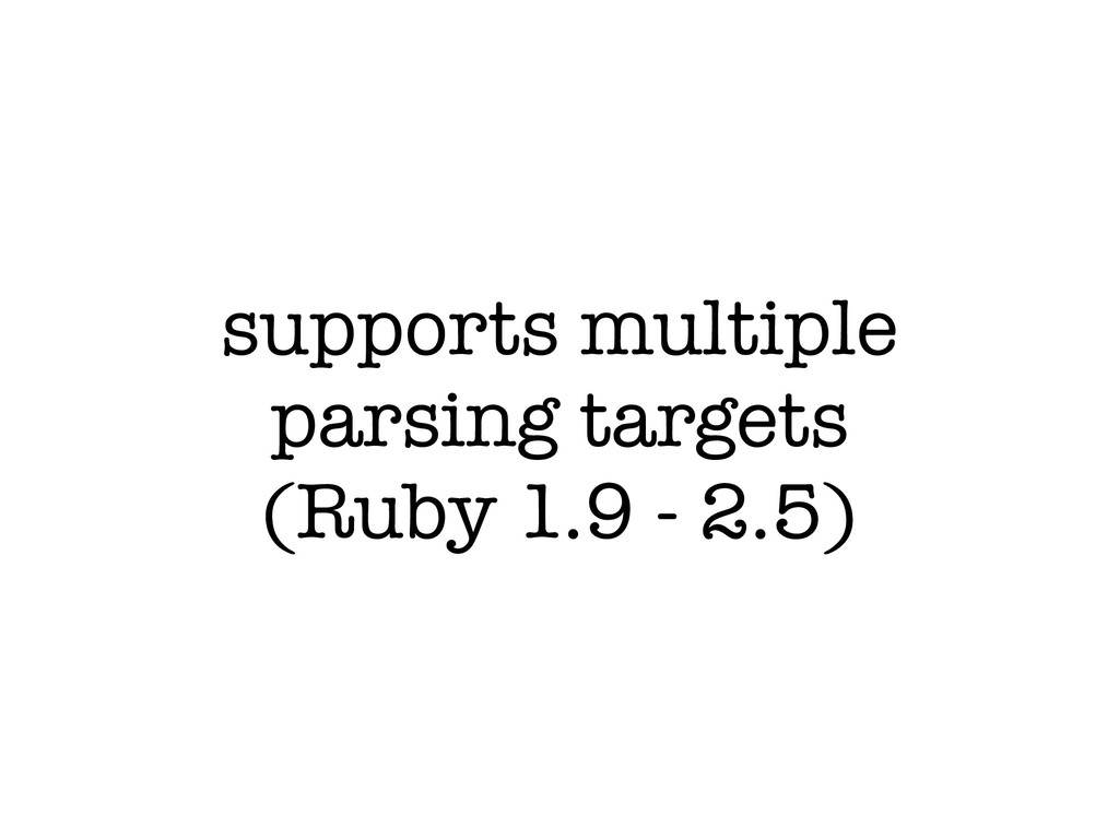 supports multiple parsing targets (Ruby 1.9 - 2...