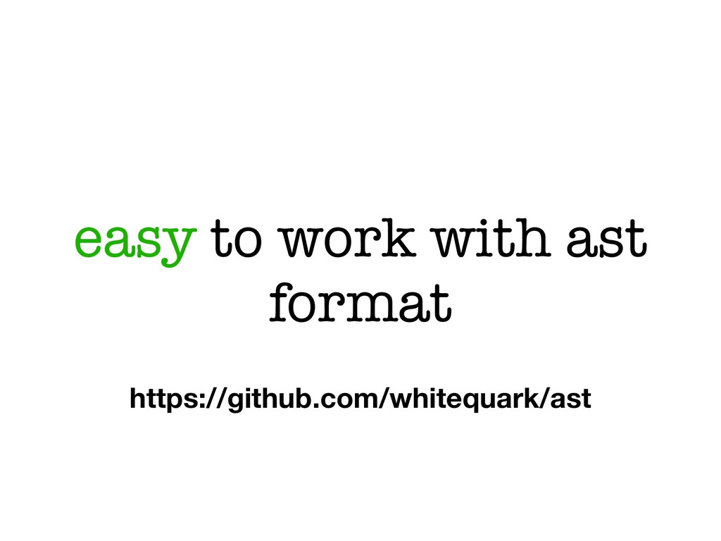 easy to work with ast format https://github.com...