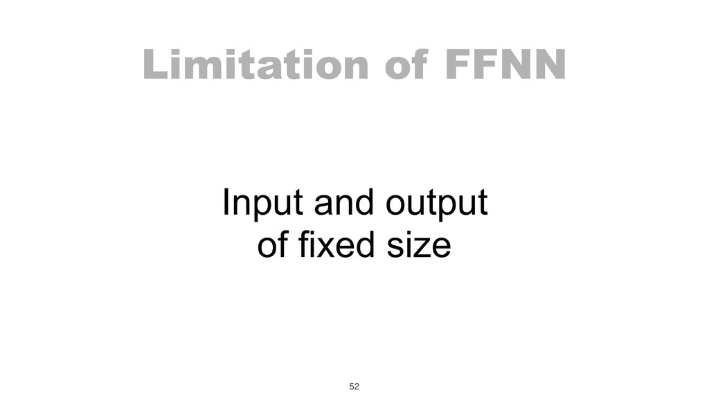 Limitation of FFNN 52 Input and output of fixed...