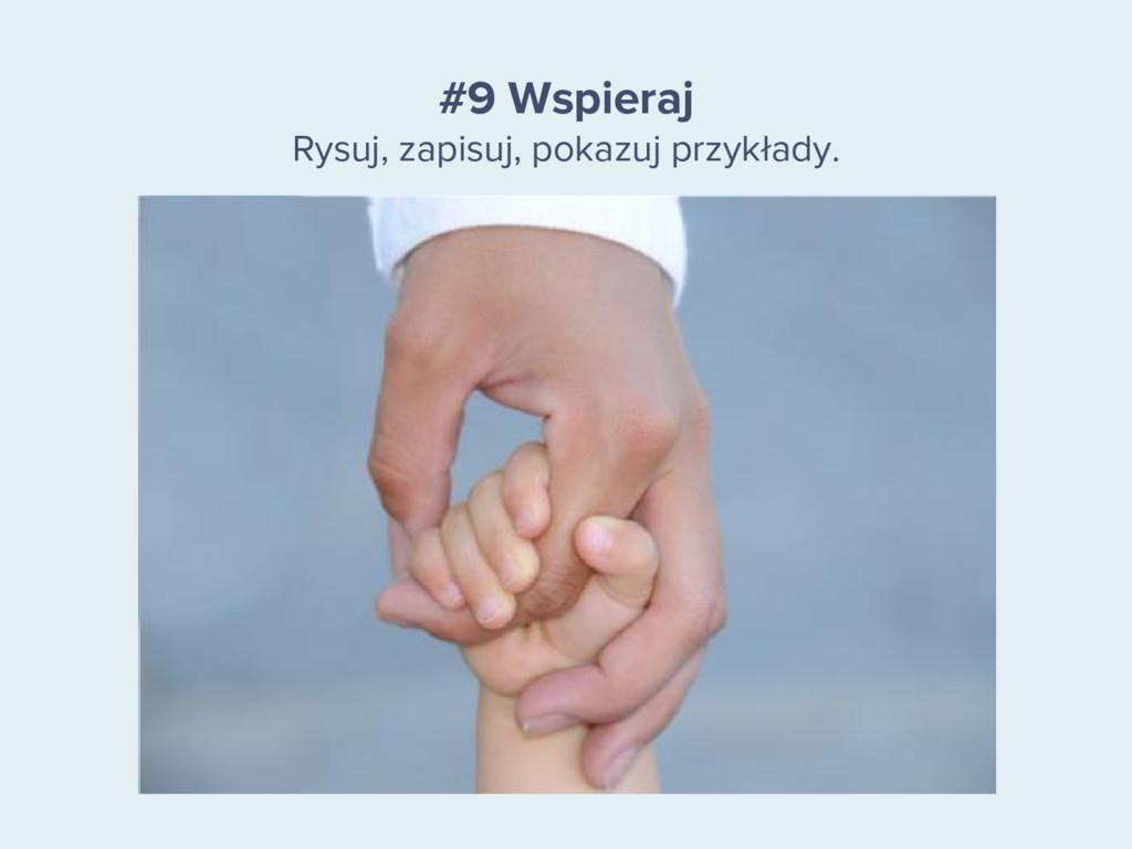 #9 Wspieraj Rysuj, zapisuj, pokazuj przykłady.