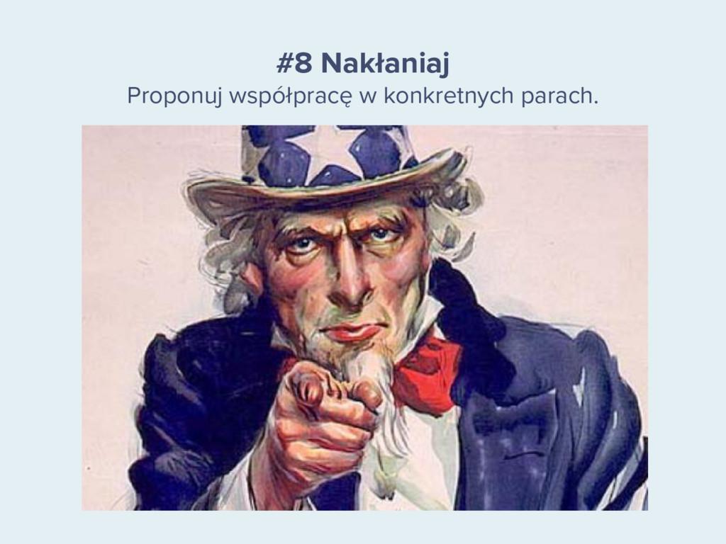 #8 Nakłaniaj Proponuj współpracę w konkretnych ...