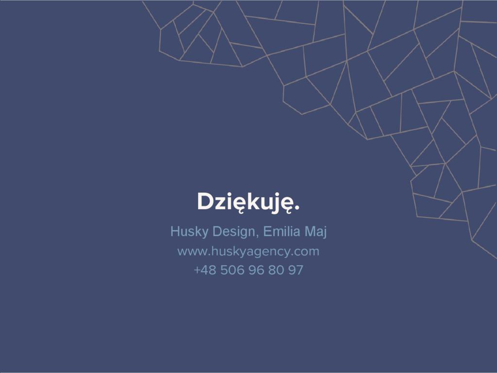Dziękuję. Husky Design, Emilia Maj www.huskyage...