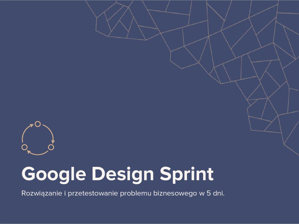 Google Design Sprint Rozwiązanie i przetestowan...