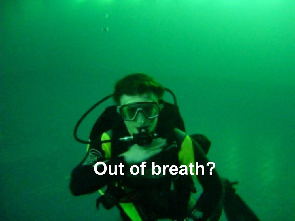 Out of breath?