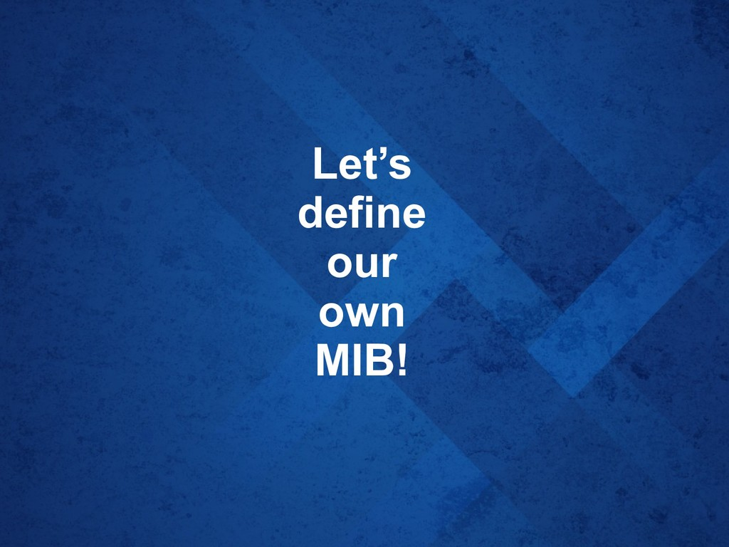Let's define our own MIB!