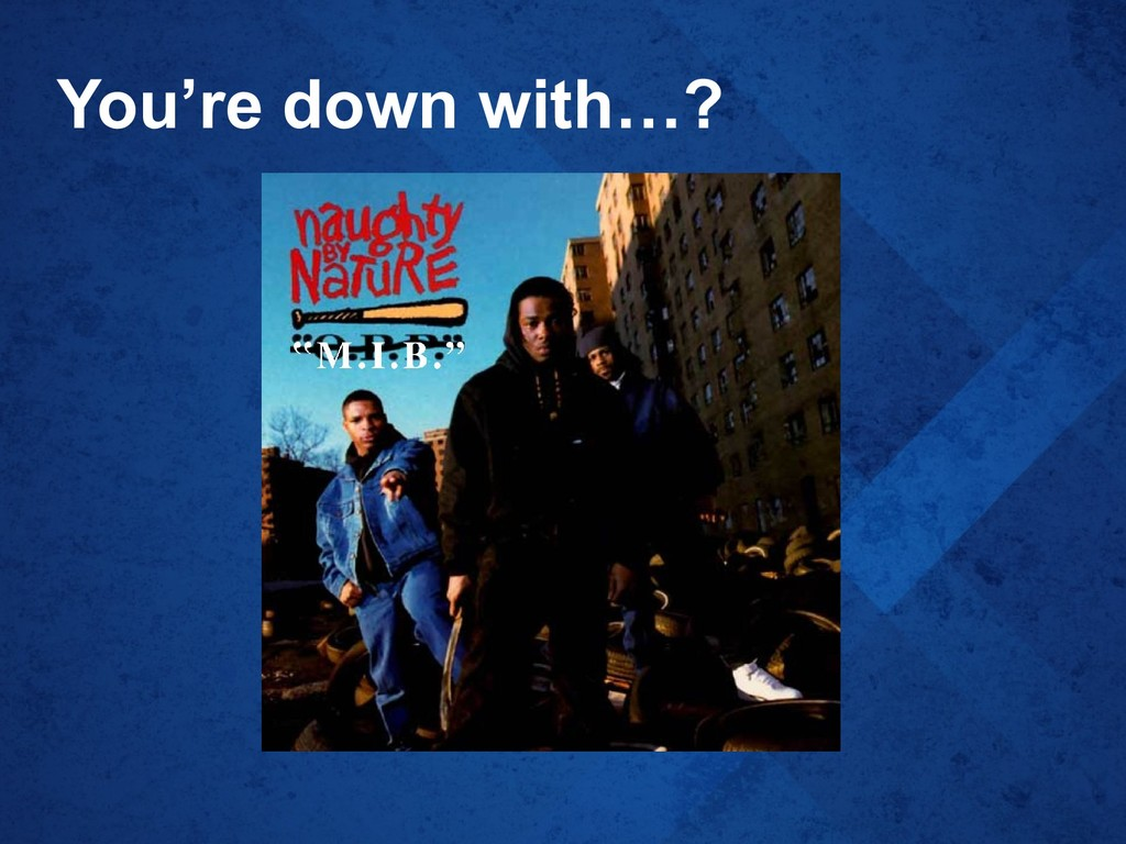 You're down with…?