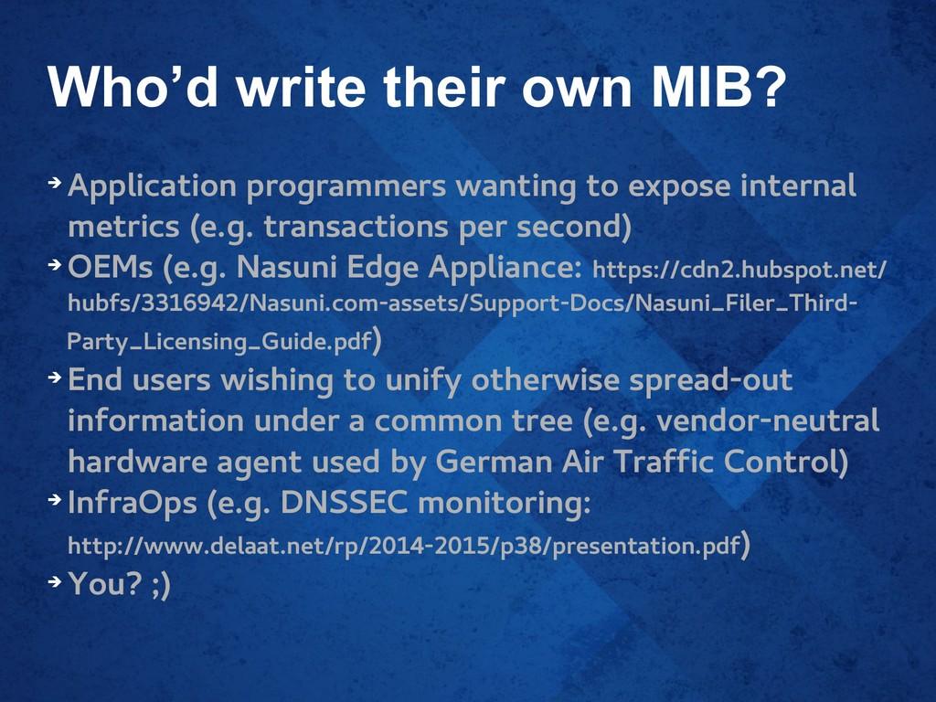 Who'd write their own MIB? ➔ Application progra...