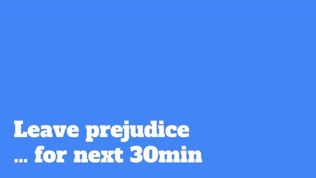 Leave prejudice … for next 30min