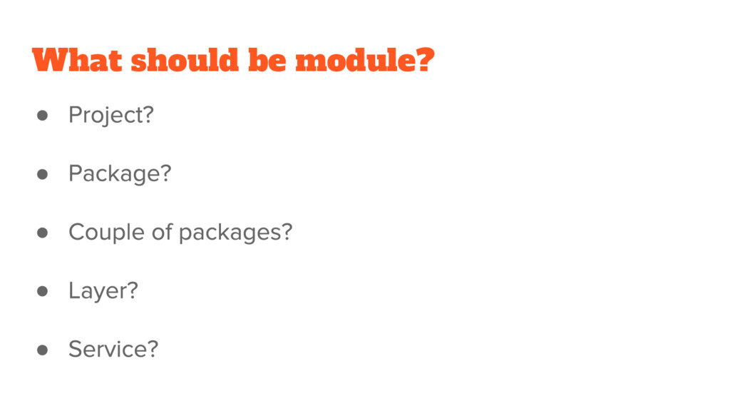 What should be module? ● ● ● ● ●