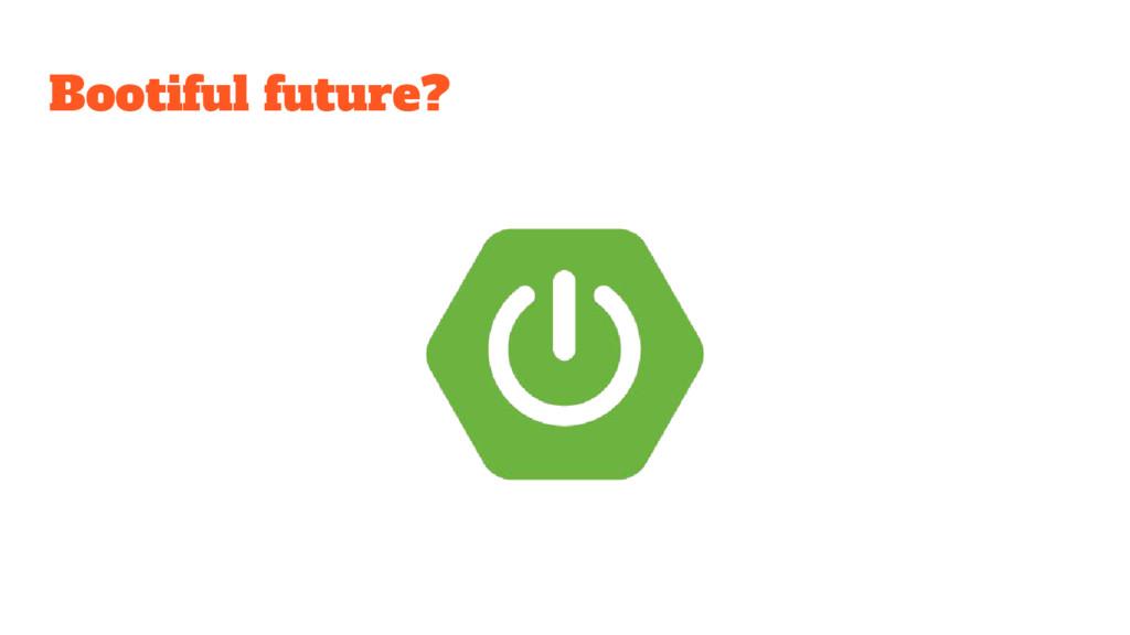 Bootiful future?