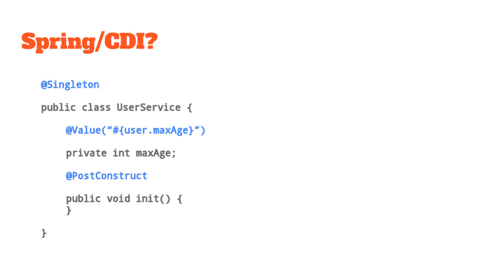 Spring/CDI? @Singleton public class UserService...