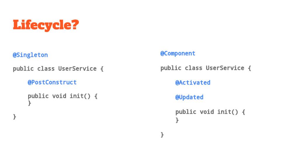 Lifecycle? @Singleton public class UserService ...