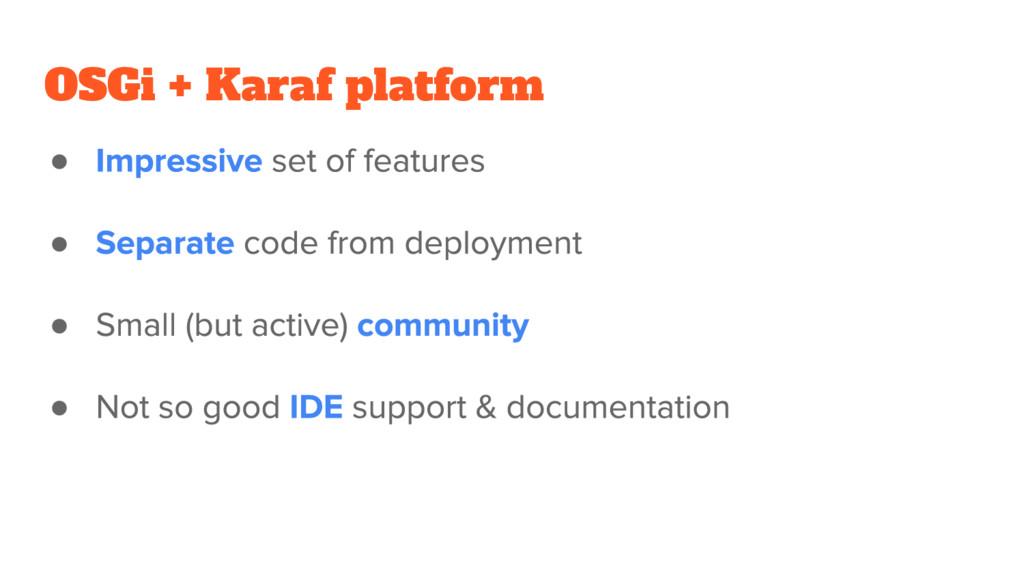 OSGi + Karaf platform ● ● ● ●