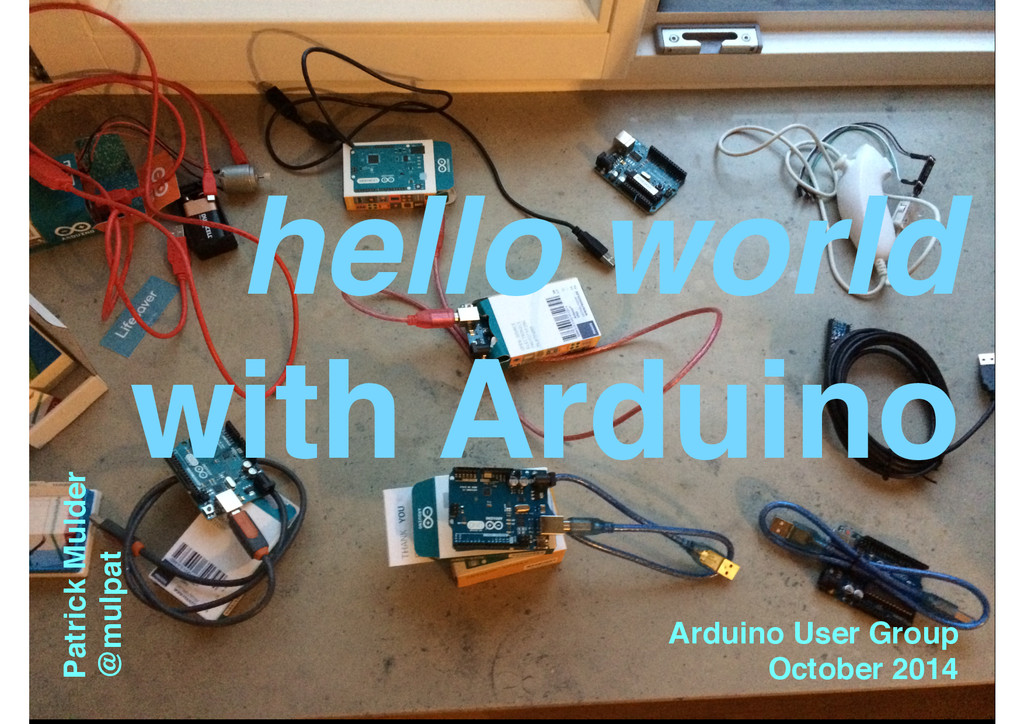 hello world ! with Arduino ! Patrick Mulder! @m...