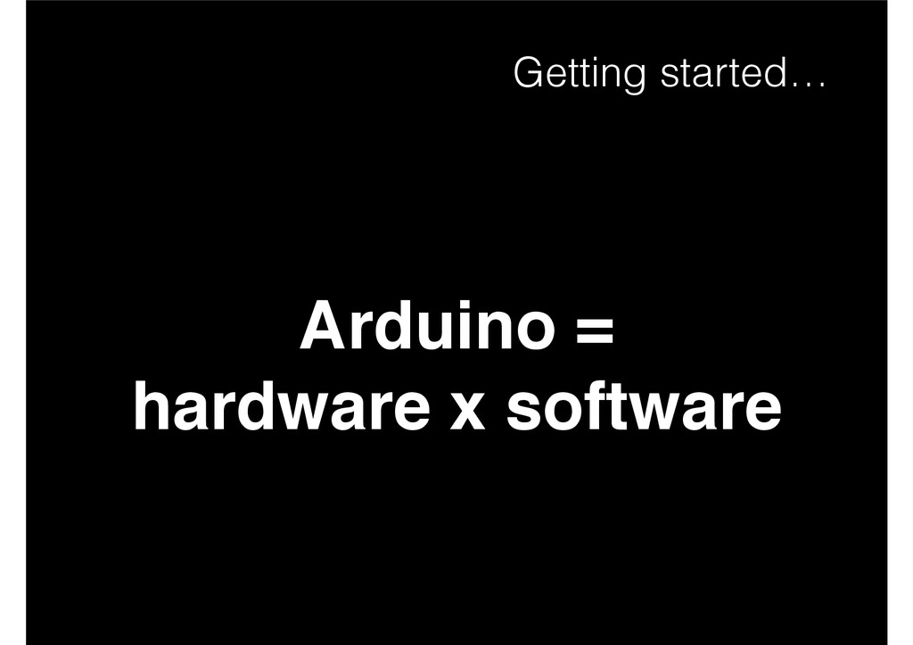 Arduino = ! hardware x software Getting started…
