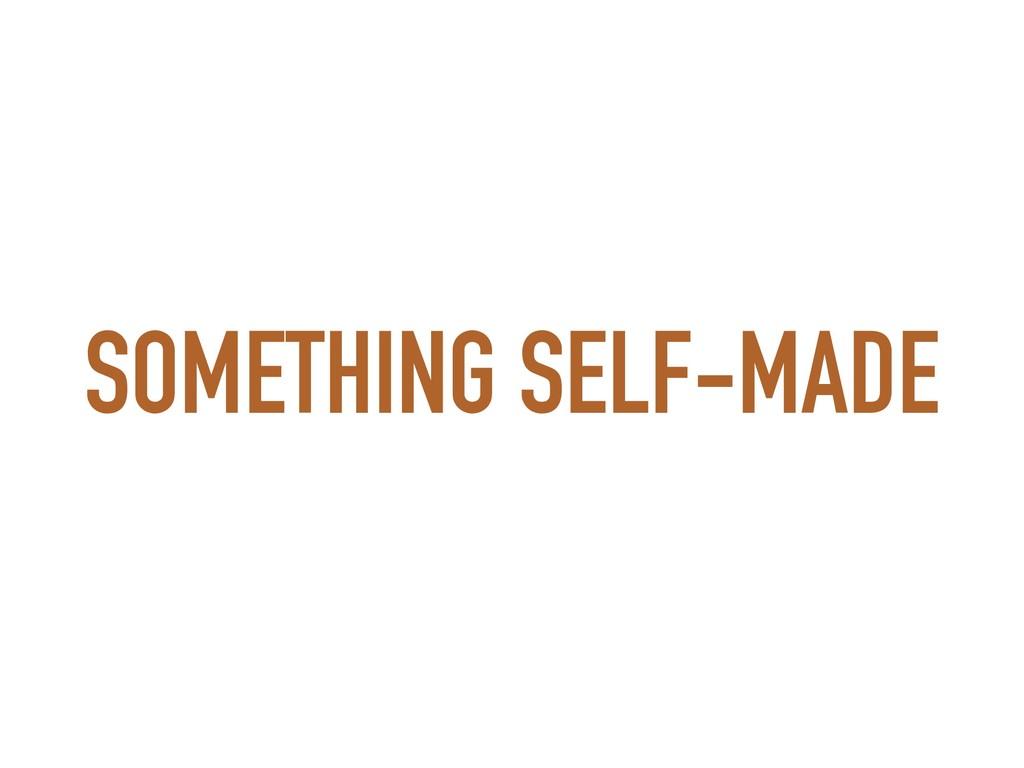 SOMETHING SELF-MADE