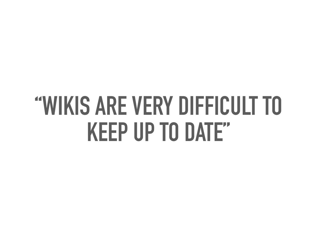 """""""WIKIS ARE VERY DIFFICULT TO KEEP UP TO DATE"""""""