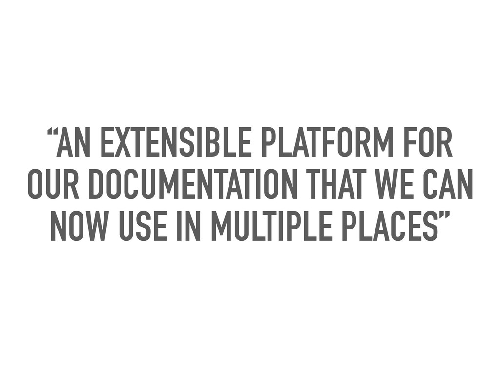 """""""AN EXTENSIBLE PLATFORM FOR OUR DOCUMENTATION T..."""