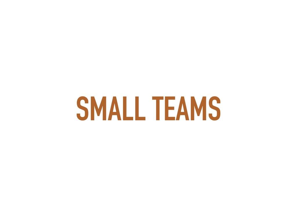 SMALL TEAMS