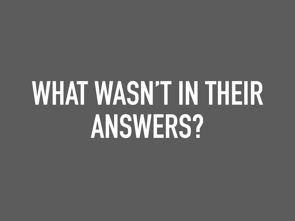 WHAT WASN'T IN THEIR ANSWERS?