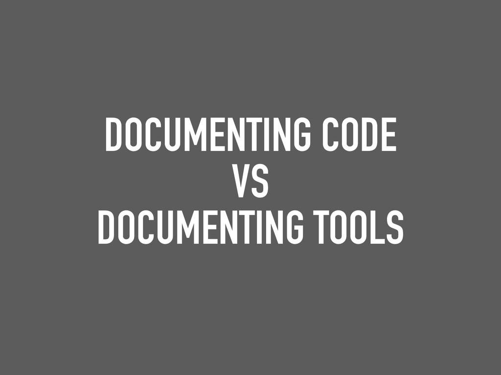 DOCUMENTING CODE VS DOCUMENTING TOOLS