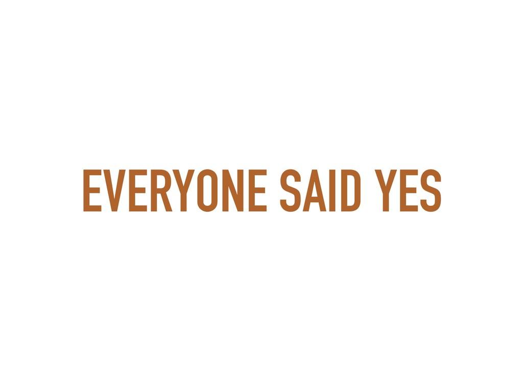 EVERYONE SAID YES