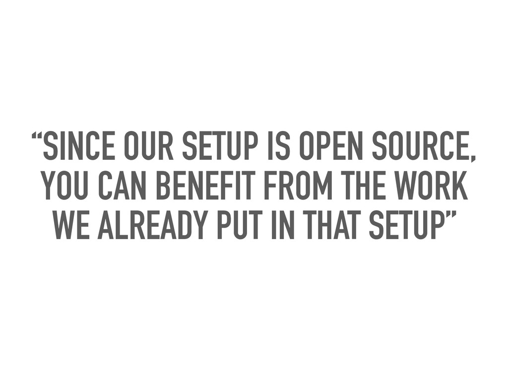 """""""SINCE OUR SETUP IS OPEN SOURCE, YOU CAN BENEFI..."""