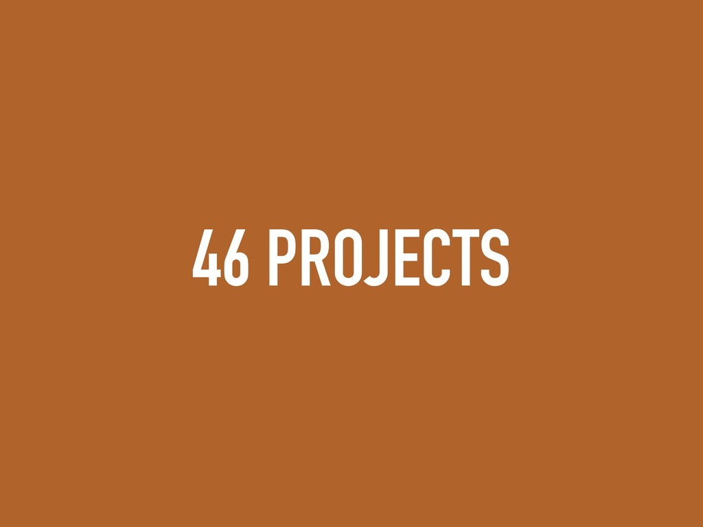 46 PROJECTS