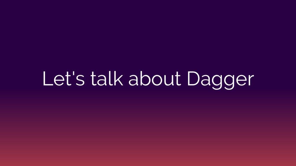 Let's talk about Dagger