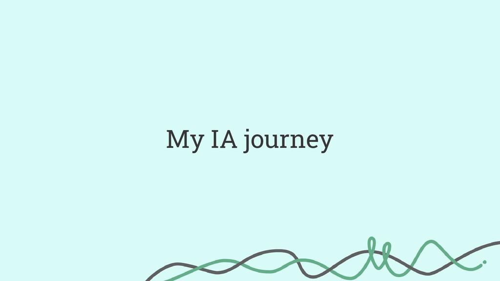 My IA journey